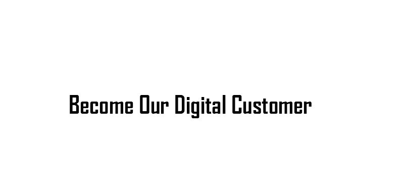become-our-digital-customer